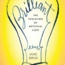 Book Notes: Brilliant: The Evolution of Artificial Light by Jane Brox